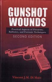 Gunshot Wounds: Practical Aspects of Firearms, Ballistics, and Forensic Techniques, SECOND EDITION, Edition 2
