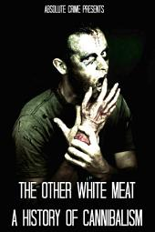 The Other White Meat: A History of Cannibalism