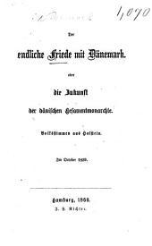 Der endliche Friede mit Dänemark. Oder die Zukunft der dänischen Gesammtmonarchie. Volksstimmen aus Holstein. Im October 1859. [By C. Riepen.]