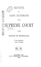 Reports of Cases Determined by the Supreme Court of the State of Missouri: Volume 106