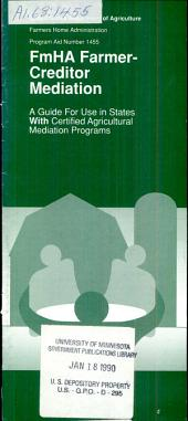 FmHA farmer-creditor mediation: a guide for use in states with certified agricultural mediation programs