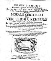 Moralis certitudo a Ve.n Thoma Kempensi contra exceptiones novi gersenistae ratisbonensis ex LXX testibus coaevis omni exceptione majoribus
