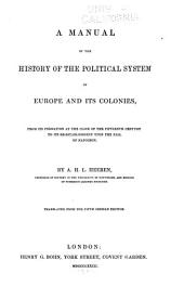 A Manual of the History of the Political System of Europe and Its Colonies, from Its Formation at the Close of the Fifteenth Century to Its Re-establishment Upon the Fall of Napoleon