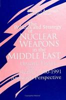 The Politics and Strategy of Nuclear Weapons in the Middle East PDF