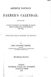 Arthur Young's Farmer's Calendar: Describing the Business Necessary to be Performed on Various Kinds of Farms During Every Month in the Year