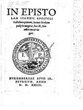 In epistolam Joannis apostoli catholicam primam demegoriae, hoc est homiliae una et viginti