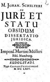 M. Johan. Schilteri De Jure Et Statu Obsidum Dissertatio Juridica