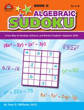 Algebraic Sudoku Bk 2: A Fun Way to Develop, Enhance, and Review Students? Algebraic Skills, Book 2