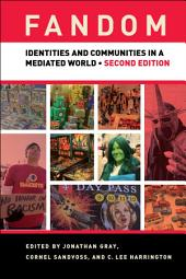 Fandom, Second Edition: Identities and Communities in a Mediated World