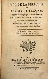 L'île de la félicité; ou, Anaxis et Théone: poëme philosophique en trois chants précédé d'une êpitre aux femmes ... suivi de quelques poésies fugitives