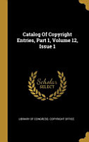 Catalog Of Copyright Entries  Part 1  Volume 12  Issue 1 PDF
