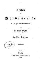 Reisen in Nordamerika in den Jahren 1852 und 1853: von Dr. Moritz Wagner und Dr. Carl Scherzer, Band 2