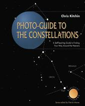 Photo-guide to the Constellations: A Self-Teaching Guide to Finding Your Way Around the Heavens