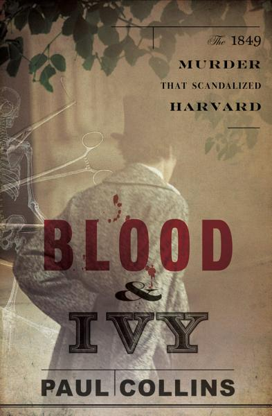 Download Blood   Ivy  The 1849 Murder That Scandalized Harvard Book