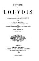 Histoire de Louvois Et de Son Administration Politique Et Militaire PDF
