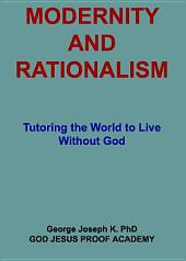 MODERNITY AND RATIONALISM: Tutoring the World to Live Without God