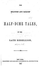 The Soldiers' and Sailors' Half-dime Tales of the Late Rebellion