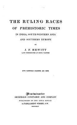 The Ruling Races of Pre historic Times in India  Southwestern Asia and Southern Europe PDF