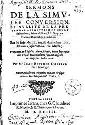 Sermons de la simulée conversion, et nullité de la prétendue absolution de Henry de Bourbon, Prince de Bearn, ... le 25 juillet 1593 ...