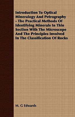 Introduction to Optical Mineralogy and Petrography   The Practical Methods of Identifying Minerals in Thin Section with the Microscope and the Princip
