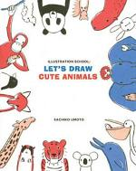 Illustration School: Let's Draw Cute Animals
