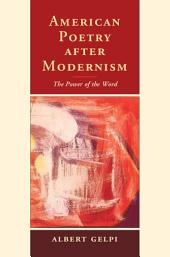 American Poetry after Modernism: The Power of the Word
