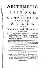 Arithmetic in Epitome: Or, a Compendium of All the Rules, Both Vulgar and Decimal. Wherein Clear and Plain Demonstrations are Deduced from the Principles of Arithmetic Itself; Without Either Reference to Euclid, Or Use of Algebra