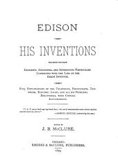 Edison and His Inventions: Including the Many Incidents, Anecdotes, and Interesting Particulars Connected with the Life of the Great Inventor ; Also Full Explanations of the Telephone, Phonograph, Tasimeter, Electric Light, and All His Principal Discoveries, with Copious Illustrations