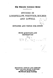 Studies in Longfellow, Whittier, Holmes and Lowell: Outlines and Topics for Study with Questions and References