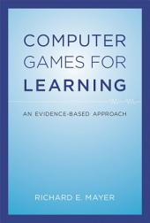 Computer Games for Learning: An Evidence-Based Approach