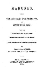 Manures, Their Composition, Preparation, and Action Upon Soils: With the Quantities to be Applied. Being a Field Companion for the Farmer. From the French of Standard Authorities