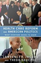 Health Care Reform and American Politics : What Everyone Needs to Know: What Everyone Needs to Know