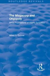 Revival: The Megacorp and Oligopoly: Micro Foundations of Macro Dynamics (1981): Micro Foundations of Macro Dynamics