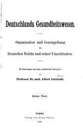 Deutschlands Gesundheitswesen; Organisation und Gesetzgebung des Deutschen Reichs und seiner Einzelstaaten: mit Anmerkungen und einem ausführlichen Sachregister, Band 1