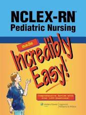 NCLEX-RN Pediatric Nursing Made Incredibly Easy!