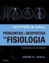 Guyton E Hall Perguntas E Respostas Em Fisiologia: Edição 3