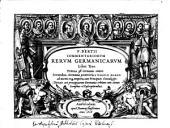 Commentariorum Rerum Germanicarum Libri Tres, Primus est Germaniae veteris, Secundus Germania posterioris, a Karolo Magno ... Tertius est praecipuarum Germaniae urbium cum earum Iconisinis et Descriptionibus