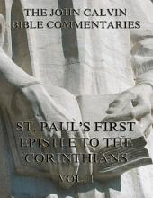 John Calvin's Commentaries On St. Paul's First Epistle To The Corinthians Vol.1: Volume 1