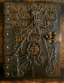 UNEXPLAINED  CURSED OR JUST PLAIN F  D UP BOOKS