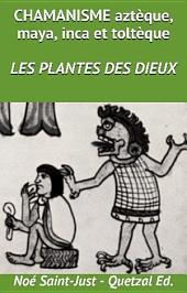 les Plantes des Dieux (Chamanisme aztèque, maya, inca et toltèque T4)