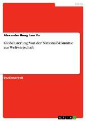 Globalisierung: Von der Nationalökonomie zur Weltwirtschaft