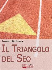 Il Triangolo del Seo. Ottimizzare il Tuo Sito per il Posizionamento sui Motori di Ricerca. (Ebook Italiano - Anteprima Gratis): Ottimizzare il Tuo Sito per il Posizionamento sui Motori di Ricerca