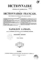 Dictionnaire général et grammatical des dictionnaires français: xtrait et complément de tous les dictionnaires anciens et modernes les plus célèbres