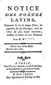 Notice des poëtes latins: Contenant la vie de chaque poëte, les jugemens sur ses ouvrages, avec un choix des plus beaux morceaux, Volume3