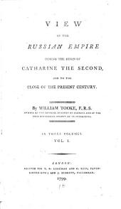 View of The Russian Empire During The Reign Of Catharine The Second And To The Close Of The Present Century: In Three Volumes, Volume 1