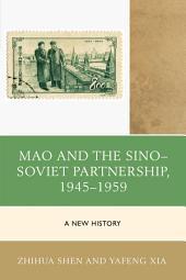 Mao and the Sino–Soviet Partnership, 1945–1959: A New History