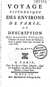 Voyage pittoresque des environs de Paris ou Description des maisons royales, châteaux et autres lieux de plaisance, situés à quinze lieues aux environs de cette ville par M. D. *** (Dezallier d'Argenville)