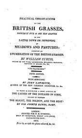 Practical observations on the British grasses, especially such as are best adapted to the laying down or improving of meadows and pastures : likewise an enumeration of the British grasses