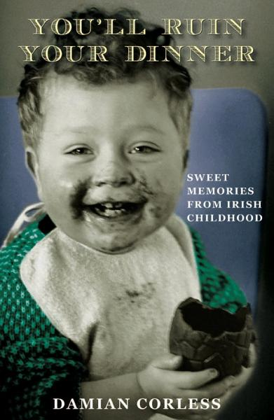 You Ll Ruin Your Dinner Sweet Memories From Irish Childhood