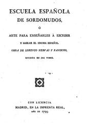 Escuela Espanola De Sordomudos, O Arte Para Ensenarles A Escribir y Hablar El Idioma Espanol: Volumen 1